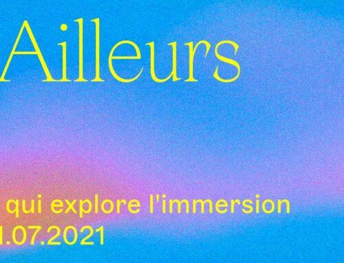 LES AILLEURS –   Le festival qui explore l'immersion – 22 mai au 18 juillet